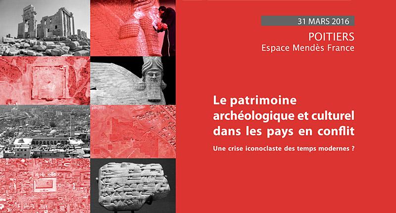 Le patrimoine archéologique et culturel dans les pays en conflit // Jeudi 31 mars 2016