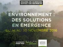 Images de sciences, sciences de l'image 2016 // Environnement, des solutions en émergence